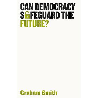 Can Democracy Safeguard the Future by Graham Smith
