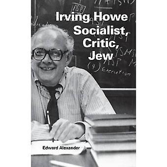 Irving Howe-Socialist - Kriitikko - Edward Alexanderin juutalainen - 9780253333