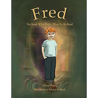 Fred - The Book Who Didn't Want To Be Read by Arlene Peters - 97806483
