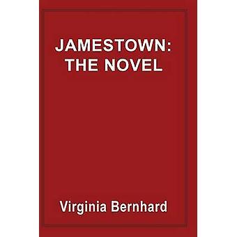 Jamestown - The Novel - The Story of America's Beginnings by Virginia P