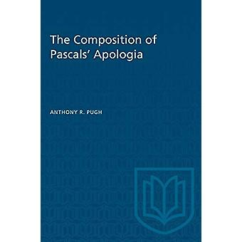 The Composition of Pascals' Apologia by Anthony R Pugh - 978148758079