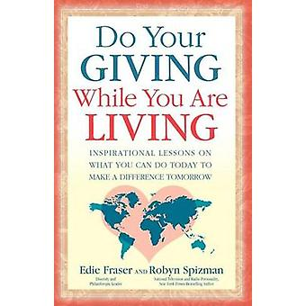 Do Your Giving While You Are Living - Inspirational Lessons on What Yo