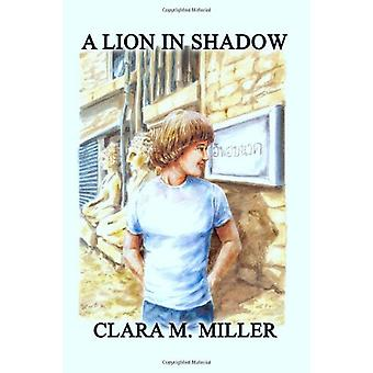 A Lion in Shadow by Clara M Miller - 9781602643567 Book