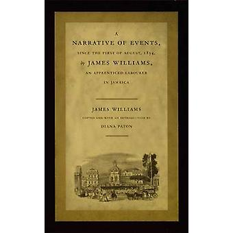 A Narrative of Events since the First of August 1834 by James Williams an Apprenticed Labourer in Jamaica by James Williams