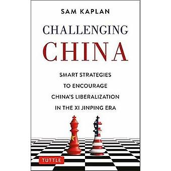 Challenging China Smart Strategies for Dealing with China in the Xi Jinping Era