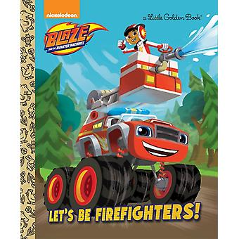 Lets be Firefighters Blaze and the Monster Machines by Frank Berrios & Illustrated by Niki Foley