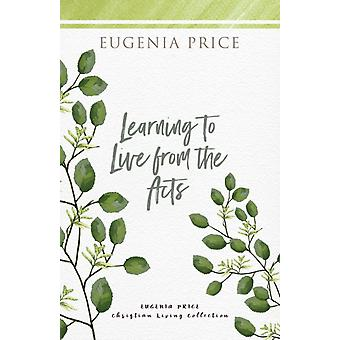Learning to Live From the Acts by Eugenia Price