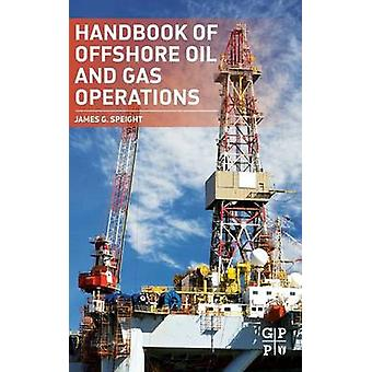 Handbook of Offshore Oil and Gas Operations by Speight & James G.
