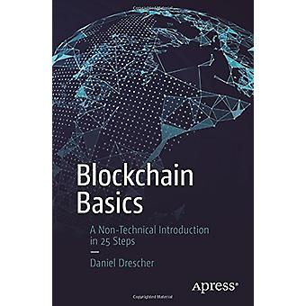 Blockchain Basics - A Non-Technical Introduction in 25 Steps by Daniel
