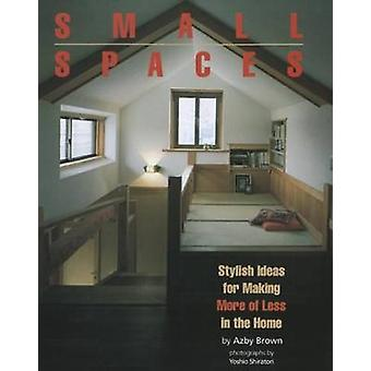 Small Spaces - Stylish Ideas for Making More of Less in the Home (2nd