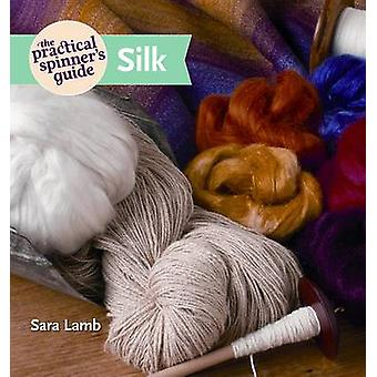 The Practical Spinner's Guide - Silk by Sara Lamb - 9781596686809 Book