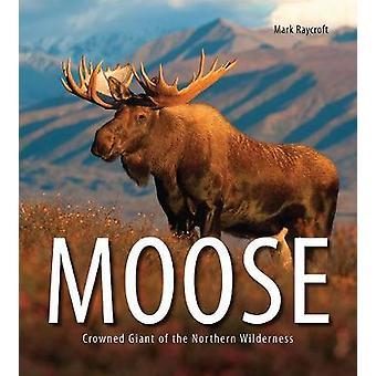 Moose - reus van de noordelijke wildernis gekroond door Mark Raycroft - 97