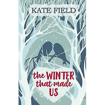 The Winter That Made Us by Kate Field - 9781786156181 Book