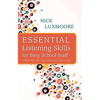 Essential Listening Skills for Busy School Staff - What to Say When Yo