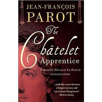 The Chatelet Apprentice - The First Nicolas Le Floch Investigation by