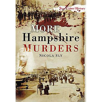 More Hampshire Murders by Nicola Sly - 9780752454955 Book