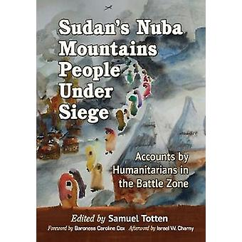 Sudan's Nuba Mountains People Under Siege - Accounts by Humanitarians