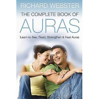 Le livre complet des Auras: apprendre à voir, à lire, à renforcer et à guérir des Auras