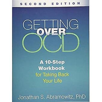 Superando il disturbo ossessivo compulsivo, seconda edizione: Un 10-Step cartella di lavoro per riprendere la tua vita (della serie di cartella di lavoro di auto-aiuto Guilford)