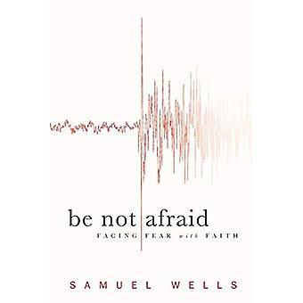 Be Not Afraid: Facing Fear with Faith