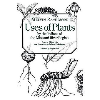 Uses of Plants by the Indians of the Missouri River Region Enlarged Edition by Gilmore & Melvin R.