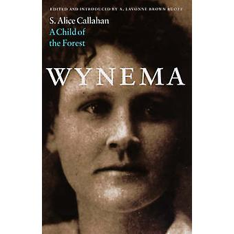 Wynema A Child of the Forest by Callahan & S. Alice