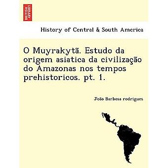 O Muyrakyta. Estudo da origem asiatica da civilizacao do Amazonas nos tempos prehistoricos. pt. 1. by Barbosa rodrigues & Joao