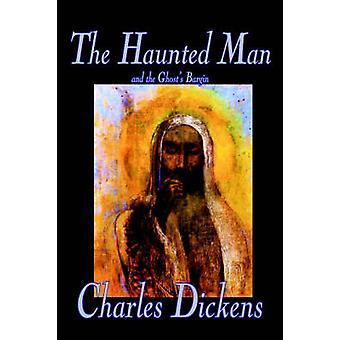 El hombre atormentado y la ganga de fantasmas de Charles Dickens ficción clásicos por Dickens y Charles