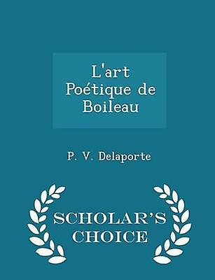 Lart Potique de Boileau  Scholars Choice Edition by Delaporte & P. V.