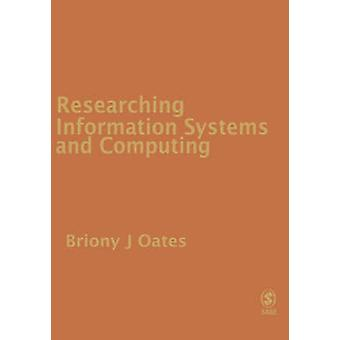 Researching Information Systems and Computing by Oates & Briony J.