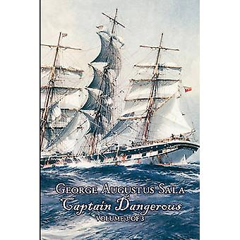 Captain Dangerous Volume 3 of 3 by George Augustus Sala Fiction Action  Adventure by Sala & George Augustus