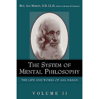 The System of Mental Philosophy. by Mahan & Asa