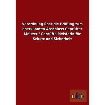 Verordnung ber die Prfung zum anerkannten Abschluss Geprfter Meister  Geprfte Meisterin fr Schutz und Sicherheit by ohne Autor