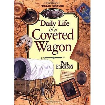 Daily Life in a Covered Wagon by Paul Erickson - 9780140562125 Book