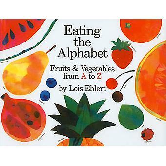 Comer el alfabeto - frutas y verduras de la A la Z por Lois Ehlert
