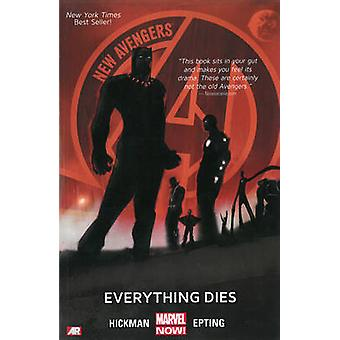 New Avengers - Volume 1 - Everything Dies (Marvel Now) by Jonathan Hick