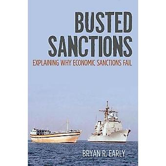 Busted Sanctions - Explaining Why Economic Sanctions Fail by Bryan Ear