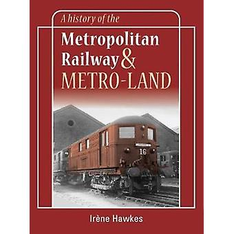A History of the Metropolitan Railway and Metro-Land by Irene Hawkes