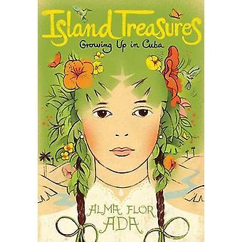 Island Treasures - Growing Up in Cuba by Alma Flor Ada - Antonio Marto