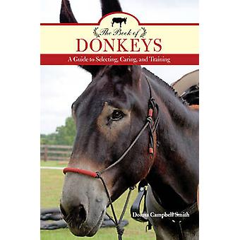 The Book of Donkeys - A Guide to Selecting - Caring - and Training by