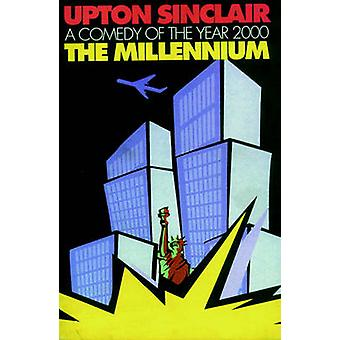 The Millenium - A Comedy of the Year 2000 by Upton Sinclair - 97815832