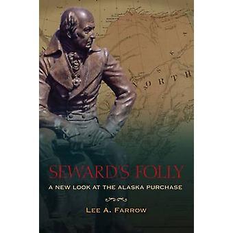 Seward's Folly - A New Look at the Alaska Purchase by Lee A. Farrow -