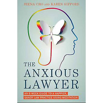 The Anxious Lawyer - An 8-Week Guide to a Happier - Saner Law Practice