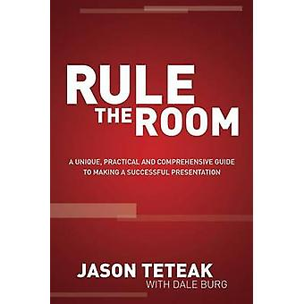 Rule The Room - A Unique - Practical and Comprehensive Guide to Making
