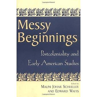 Messy Beginnings - Postcoloniality and Early American Studies by Malin
