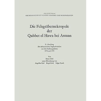 Die Felsgrbernekropole der Qubbet el Hawa bei Assuan II. Abteilung Die althieratischen Topfaufschriften aus den Grabungsjhren 1972 und 1973 par Edel et Elmar