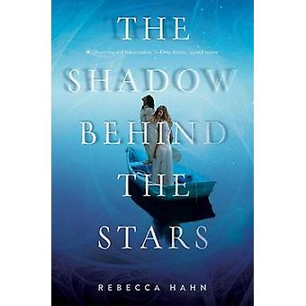 The Shadow Behind the Stars by Rebecca Hahn - 9781481435727 Book