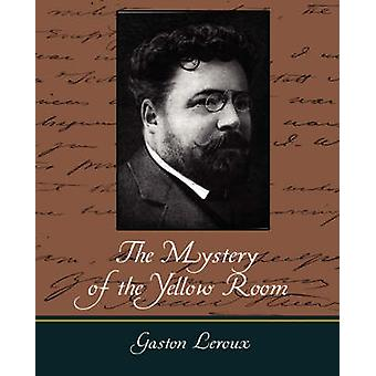 The Mystery of the Yellow Room by Gaston LeRoux & LeRoux