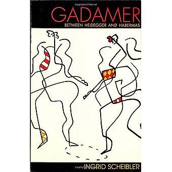 Gadamer: Zwischen Heidegger und Habermas