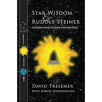 Star Wisdom and Rudolf Steiner - A Life Seen Through the Oracle of the
